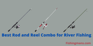 Best Rod and Reel Combo for River Fishing
